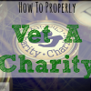 How To Properly Vet A Charity