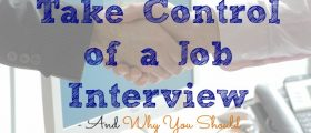 job interview,How To Take Control of a Job Interview - And Why You Should