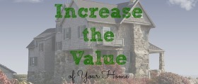 increasing home value, increase the value of your home, ways to increase the value of your home