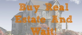 Buy Real Estate and wait, purchasing a property, property investment