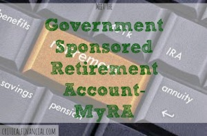Government Sponsored Retirement Account, myRA