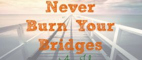 Five Reasons You Should Never Burn Bridges at Any Job, career, employer
