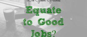 good grades in school, getting a good job, good grades vs. good jobs