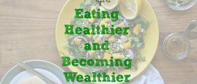 eating healthier tips, getting wealthier tips, eat healthy and be wealthy